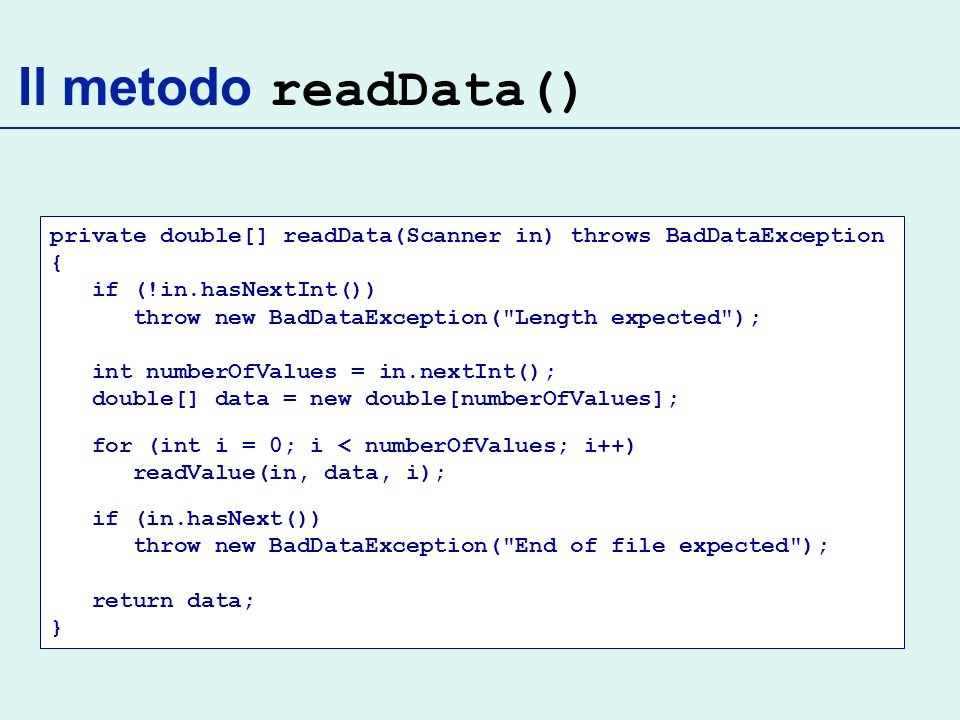 Il metodo readData() private double[] readData(Scanner in) throws BadDataException { if (!in.hasNextInt())